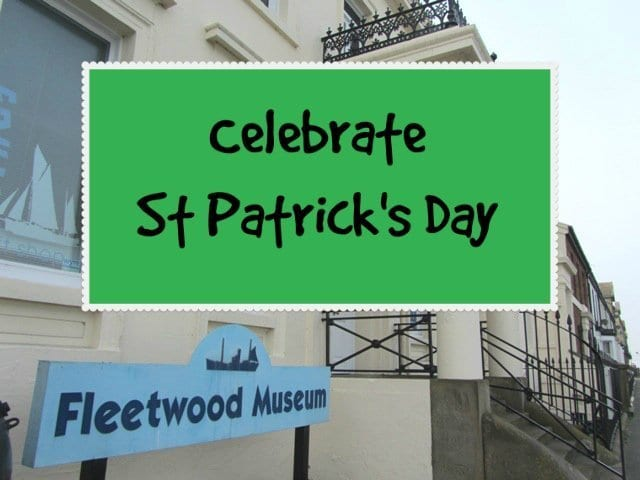 Celebrate St Patrick's Day with Fleetwood Museum